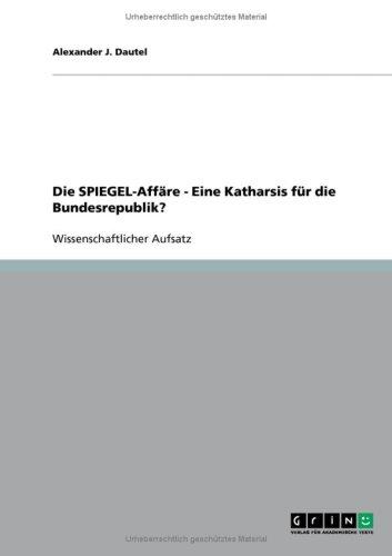 Die Spiegel-Aff Re - Eine Katharsis F R Die Bundesrepublik? 9783640157266