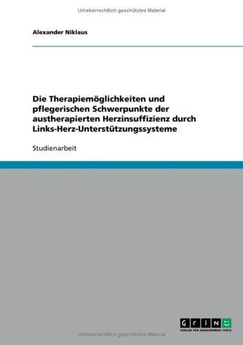 Die Therapiem Glichkeiten Und Pflegerischen Schwerpunkte Der Austherapierten Herzinsuffizienz Durch Links-Herz-Unterst Tzungssysteme 9783640159901