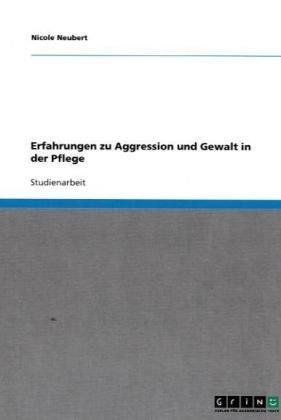 Erfahrungen Zu Aggression Und Gewalt in Der Pflege 9783640171453