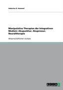 Manipulative Therapien Der Integrativen Medizin: Akupunktur, Akupressur, Neuraltherapie 9783640185498