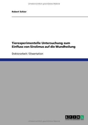 Tierexperimentelle Untersuchung Zum Einfluss Von Sirolimus Auf Die Wundheilung 9783640191987