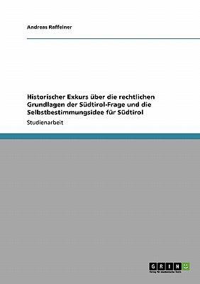 Historischer Exkurs Uber Die Rechtlichen Grundlagen Der S Dtirol-Frage Und Die Selbstbestimmungsidee Fur S Dtirol 9783640197781
