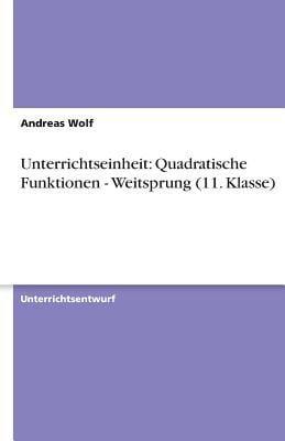 Unterrichtseinheit: Quadratische Funktionen - Weitsprung (11. Klasse) 9783640203871