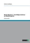 Martin Munkacsi - Vom Bildjournalismus Zur Modefotografie 9783640204779
