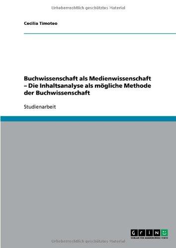 Buchwissenschaft ALS Medienwissenschaft - Die Inhaltsanalyse ALS M Gliche Methode Der Buchwissenschaft 9783640245420