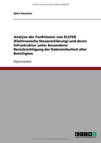 Analyse Der Funktionen Von Elster (Elektronische Steuererkl Rung) Und Deren Infrastruktur Unter Besonderer Uber Cksichtigung Der Datensicherheit Aller