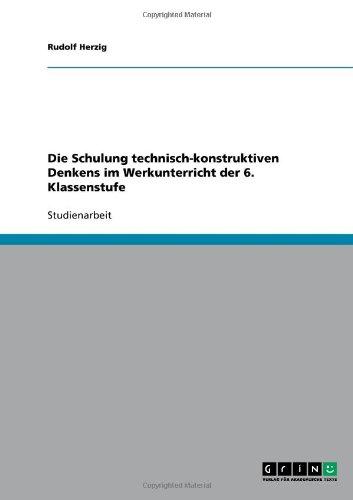 Die Schulung Technisch-Konstruktiven Denkens Im Werkunterricht Der 6. Klassenstufe 9783640319992