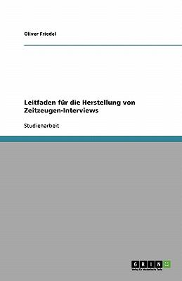Leitfaden F R Die Herstellung Von Zeitzeugen-Interviews 9783640328642