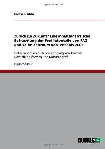 Zur Ck Zur Zukunft? Eine Inhaltsanalytische Betrachtung Der Feuilletonteile Von Faz Und Sz Im Zeitraum Von 1999 Bis 2002 9783640336739
