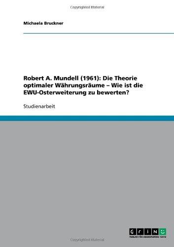 Robert A. Mundell (1961): Die Theorie Optimaler W Hrungsr Ume - Wie Ist Die Ewu-Osterweiterung Zu Bewerten? 9783640344109