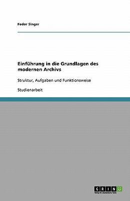 Einf Hrung in Die Grundlagen Des Modernen Archivs 9783640359325