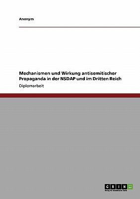 Mechanismen Und Wirkung Antisemitischer Propaganda in Der Nsdap Und Im Dritten Reich 9783640361564