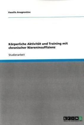 K Rperliche Aktivit T Und Training Mit Chronischer Niereninsuffizienz 9783640369218