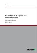 Bad Reichenhall ALS Tagungs- Und Kongressdestination 9783640387533