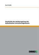 Geschichte Der Rechtsregelung Des Tschechischen Versicherungswesens 9783640401970
