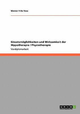 Einsatzm Glichkeiten Und Wirksamkeit Der Hippotherapie / Physiotherapie 9783640409822