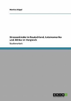 Strassenkinder in Deutschland, Lateinamerika Und Afrika Im Vergleich 9783640471997