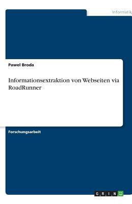 Informationsextraktion Von Webseiten Via Roadrunner 9783640518647