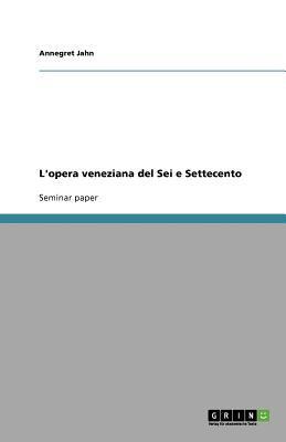 L'Opera Veneziana del SEI E Settecento 9783640524433