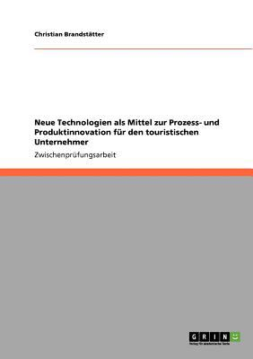 Neue Technologien ALS Mittel Zur Prozess- Und Produktinnovation Fur Den Touristischen Unternehmer 9783640524518
