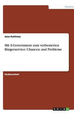 Mit E-Government Zum Verbesserten B Rgerservice: Chancen Und Probleme 9783640534654