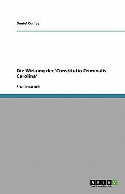 Die Wirkung Der 'Constitutio Criminalis Carolina' 9783640542901