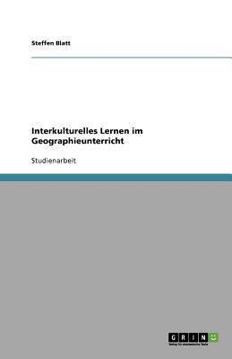 Interkulturelles Lernen Im Geographieunterricht 9783640556434