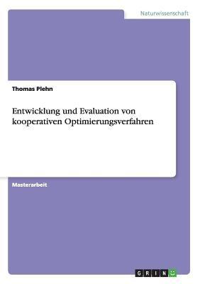 Entwicklung Und Evaluation Von Kooperativen Optimierungsverfahren 9783640570492