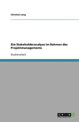 Die Stakeholderanalyse Im Rahmen Des Projektmanagements 9783640578221