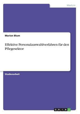 Effektive Personalauswahlverfahren F R Den Pflegesektor 9783640605200