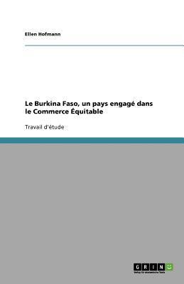 Le Burkina Faso, Un Pays Engag Dans Le Commerce Quitable 9783640608768