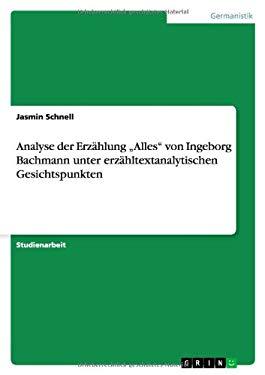 Analyse Der Erz Hlung Alles Von Ingeborg Bachmann Unter Erz Hltextanalytischen Gesichtspunkten 9783640616190