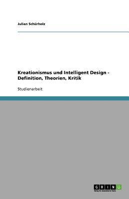 Kreationismus Und Intelligent Design - Definition, Theorien, Kritik 9783640675227