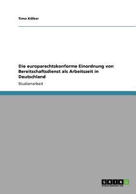 Die Europarechtskonforme Einordnung Von Bereitschaftsdienst ALS Arbeitszeit in Deutschland 9783640677252