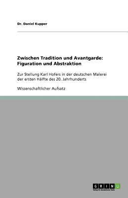 Zwischen Tradition Und Avantgarde: Figuration Und Abstraktion 9783640678372