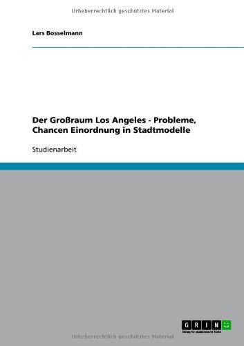 Der Gro Raum Los Angeles - Probleme, Chancen Einordnung in Stadtmodelle 9783640680122