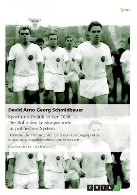 Das Leistungssportsystem in Der Ddr Mit Seinen Systemstabilisierenden Faktoren - Sport Und Politik in Der Ddr 9783640774029