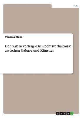Der Galerievertrag - Die Rechtsverh Ltnisse Zwischen Galerie Und K Nstler 9783640780501