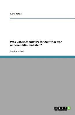 Was Unterscheidet Peter Zumthor Von Anderen Minimalisten? 9783640804603