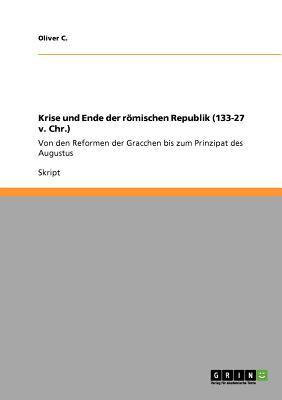 Krise Und Ende Der R Mischen Republik (133-27 V. Chr.) 9783640806720