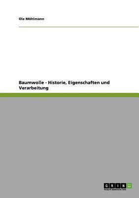 Baumwolle - Historie, Eigenschaften Und Verarbeitung 9783640858903