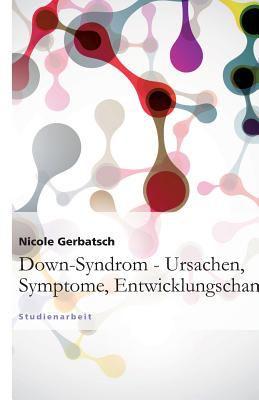Down-Syndrom - Ursachen, Symptome, Entwicklungschancen 9783640860616
