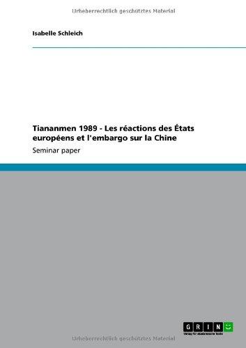 Tiananmen 1989 - Les R Actions Des Tats Europ Ens Et L'Embargo Sur La Chine 9783640871254