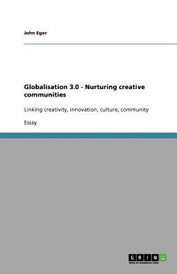 Globalisation 3.0 - Nurturing Creative Communities 9783640888221