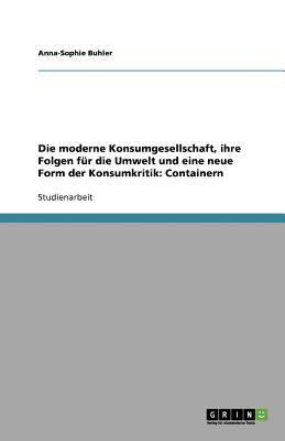 Moderne Konsumgesellschaft, Ihre Folgen Fur Die Umwelt Und Eine Neue Form Der Konsumkritik: Containern 9783640906758