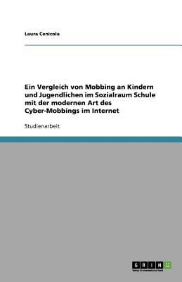 Ein Vergleich Von Mobbing an Kindern Und Jugendlichen Im Sozialraum Schule Mit Der Modernen Art Des Cyber-Mobbings Im Internet 9783640907120