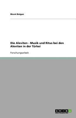 Die Aleviten - Musik Und Ritus Bei Den Aleviten in Der T Rkei