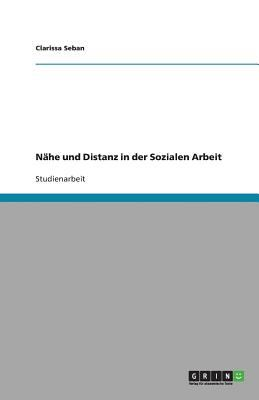 N He Und Distanz in Der Sozialen Arbeit 9783640909711