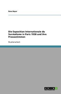 Die Exposition Internationale Du Surr Alisme in Paris 1938 Und Ihre Pressestimmen 9783640923571