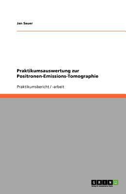 Praktikumsauswertung Zur Positronen-Emissions-Tomographie 9783640934973